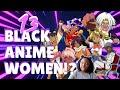 Top 13 Black Anime Girls!