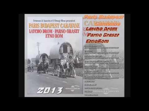 Latcho Drom - Parno Graszt - EtnoRom : Paris Budapest Caravane