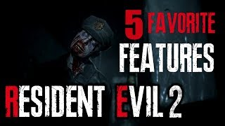 RESIDENT EVIL 2 REMAKE - TOP 5 FAVORITE FEATURES