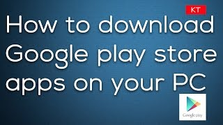 How to download google play store app on PC (not on android device)