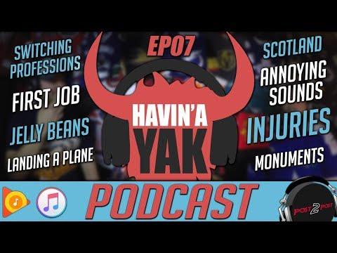 Havin' A Yak Podcast - EP07 -