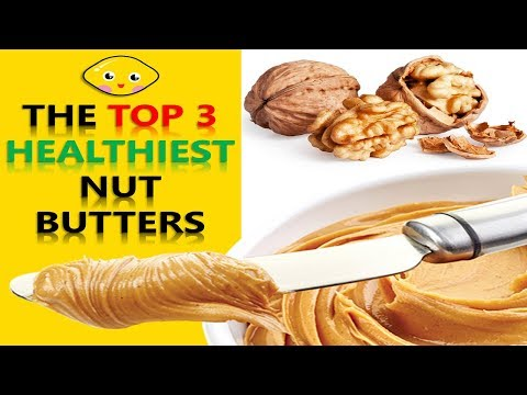 The Top 3 Healthiest NUT BUTTERS