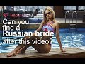 Can you find a Russian bride after this video?