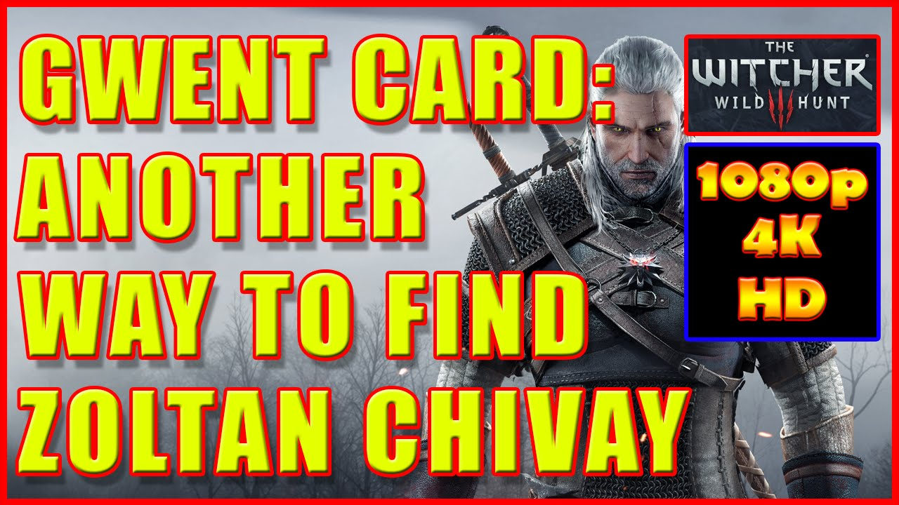 Witcher 3 Zoltan Chivay Gwent Card Another Way To Find It 4k