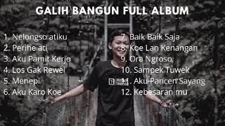Download lagu Galih Bangun full album terbaru 2020 |Lagu baru| Galih Bangun