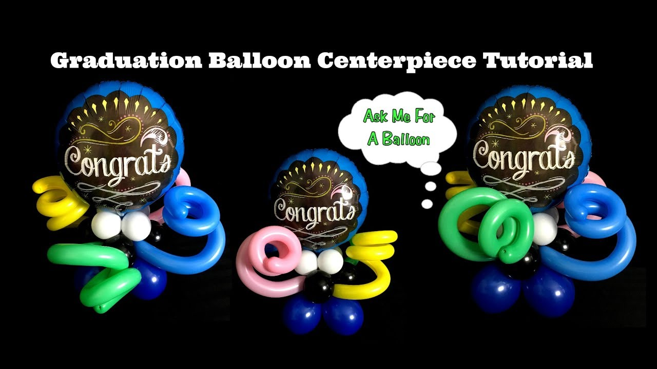 Graduation Balloon Centerpiece Tutorial