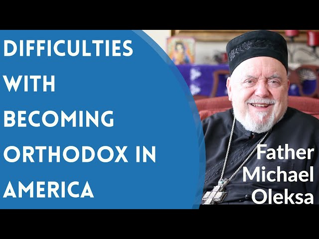 Father Michael Oleksa - Difficulties With Becoming Orthodox in America