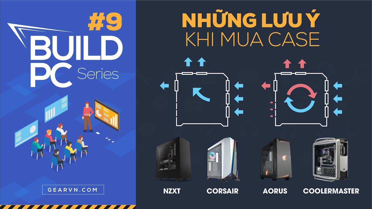 Các loại vỏ case máy tính và những lưu ý khi chọn mua | GVN Build PC #9