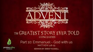 THE GREATEST STORY EVER TOLD - PART 10: Emmanuel - God with us (Christmas Day 25 December 2020)