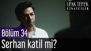 Ufak Tefek Cinayetler 34. Bölüm - Serhan Katil mi?