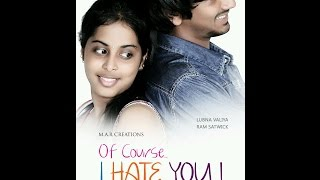 Of Course I Hate You | 2014 Telugu Short Film | A Film by Gautham Reddy