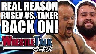 Real Reason Rusev Vs. Undertaker WWE Match BACK ON! | WrestleTalk News Apr. 2018