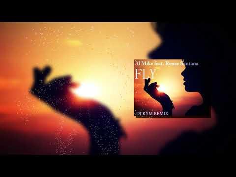 Al Mike feat. Renee Santana - Fly (Dj Kym Remix)