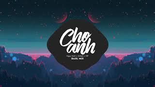 Cho Anh - Ngọc Dolil x StillaD x VRT (DAXL Mix)