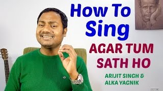 "How To Sing ""AGAR TUM SATH HO - TAMASHA"" Tutorial/Lesson By Mayoor"