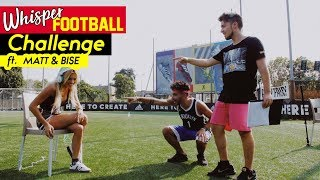 WHISPER FOOTBALL CHALLENGE _ LUDOVICA PAGANI VS MATT & BISE