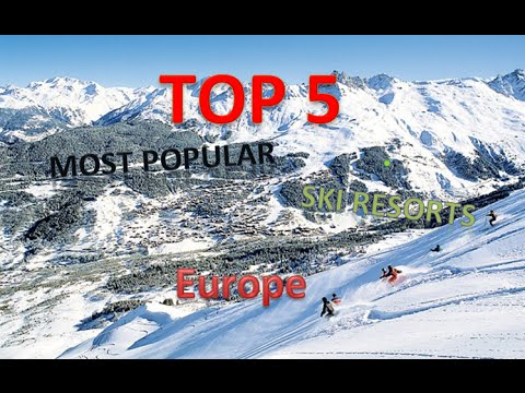 TOP 5 most popular ski resorts in Europe