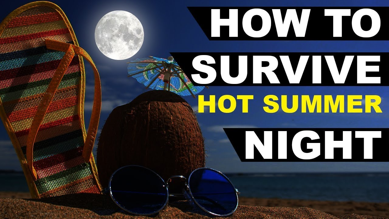 HOW TO SURVIVE HOT SUMMER NIGHT HEALTH CARE XTREME TRUTHINTEGUMENTARY SYSTEM TIPS