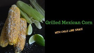 Grilled Mexican Corn with Chile Lime Sauce