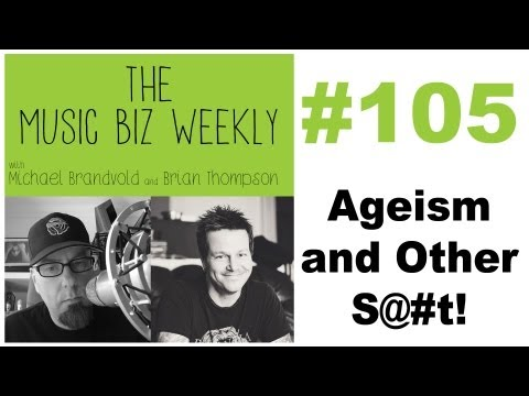 Ageism and Other S@#t on The Music Biz Weekly