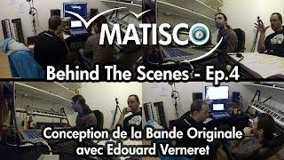 MATISCO - Behind The Scenes - Ep.4 - Conception de la Bande Originale avec Edouard Verneret Thumbnail