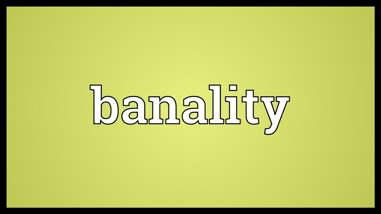 What does the word banal mean