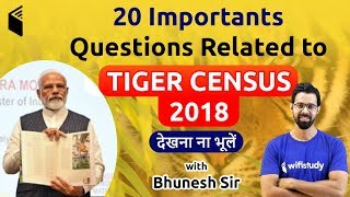 20 Important Questions Related to Tiger Census 2018 by Bhunesh Sir