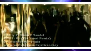 R Kelly Ft Wisin Y Yandel - Burn It Up dvj alternoboy v-remix  (Paz Yenni Remix).mp4