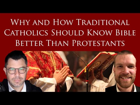 Why Trad Catholics Must Know Bible Better than Protestants