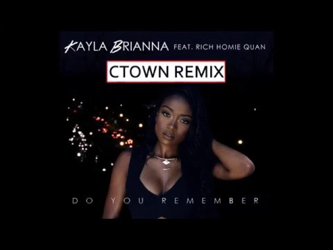 "Kayla Brianna  - ""Do You Remember"" ft. Rich Homie Quan (CTown Flip)"