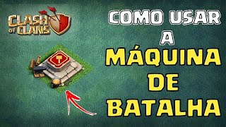 COMO USAR A MÁQUINA DE BATALHA - Clash of Clans!!!
