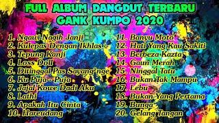 Download lagu FULL ALBUM DANGDUT TERBARU GANK KUMPO 2020