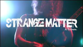 Strange Matter: A Tribute