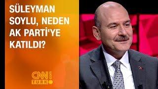 Süleyman Soylu neden AK Parti'ye katıldı?