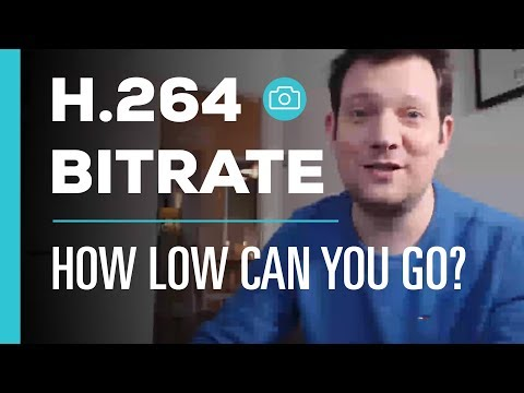 H.264 Video Bitrate - How Low Can You Go?