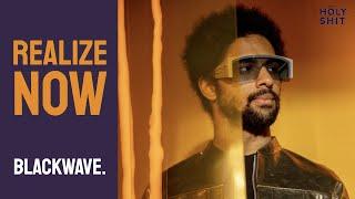 blackwave. - Realize Now | a HolyShit session