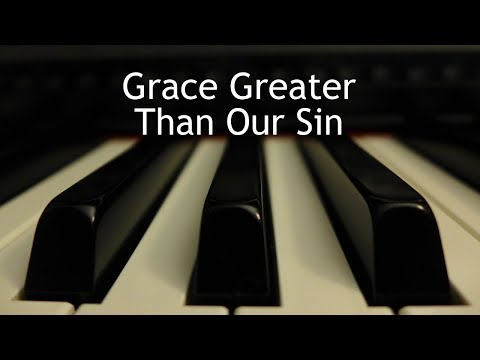 Grace Greater Than Our Sin - piano instrumental hymn with lyrics