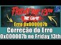Erro 0x000007b no Friday the 13th (100% RESOLVIDO!!!)