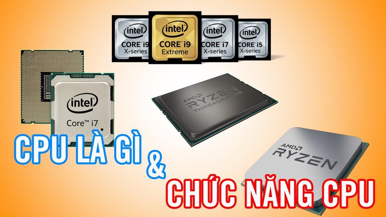CPU là gì?  Chức năng của CPU là gì? Cách hoạt động của CPU như thế nào?