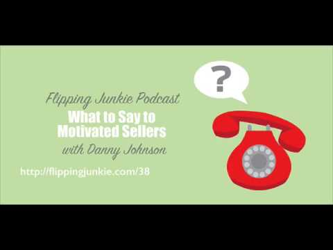 Episode 38: What to Say to Motivated Sellers with Danny Johnson