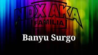 Download Mp3 Ndx A.k.a - Banyu Surgo   Lirik
