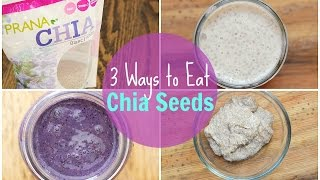 How to Eat Chia Seeds - 3 Ways! | Chia Seeds Benefits