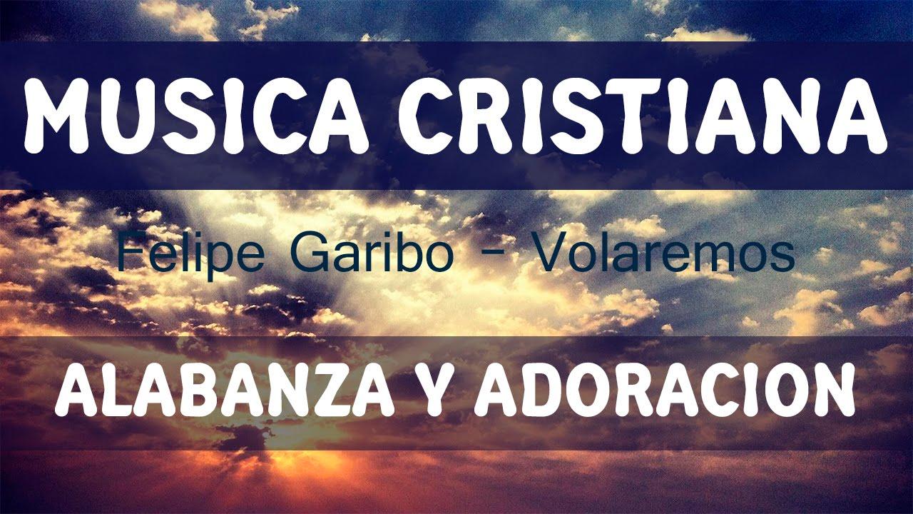 Alabanzas Cristianas De Adoracion alabanzas de adoración felipe garibo | cristo vive | vol. 3