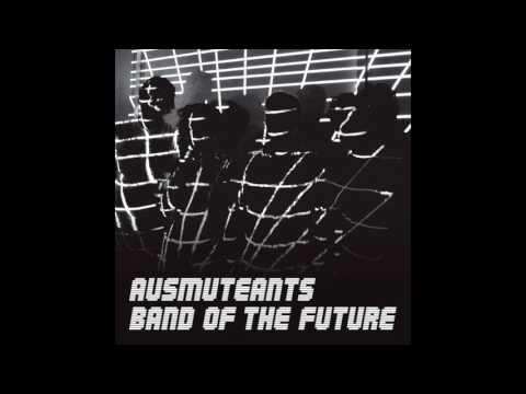 Ausmuteants - Band Of The Future (Full Album)