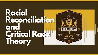 Racial Reconciliation and Critical Race Theory