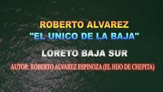 Roberto Alvarez El Unico De La Baja - LORETO BAJA SUR