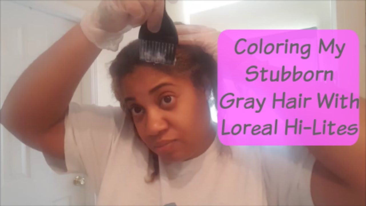 Coloring My Stubborn Gray Hair With Loreal Hi Lites😏 - YouTube