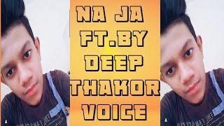 Na Ja Na Ja || Deep Thakor Voice