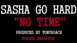 SASHA GO HARD- NO TIME (AUDIO)