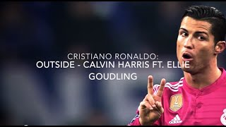 Cristiano Ronaldo Outside Ft. Calvin Harris & Ellie Goulding  2014- 2015